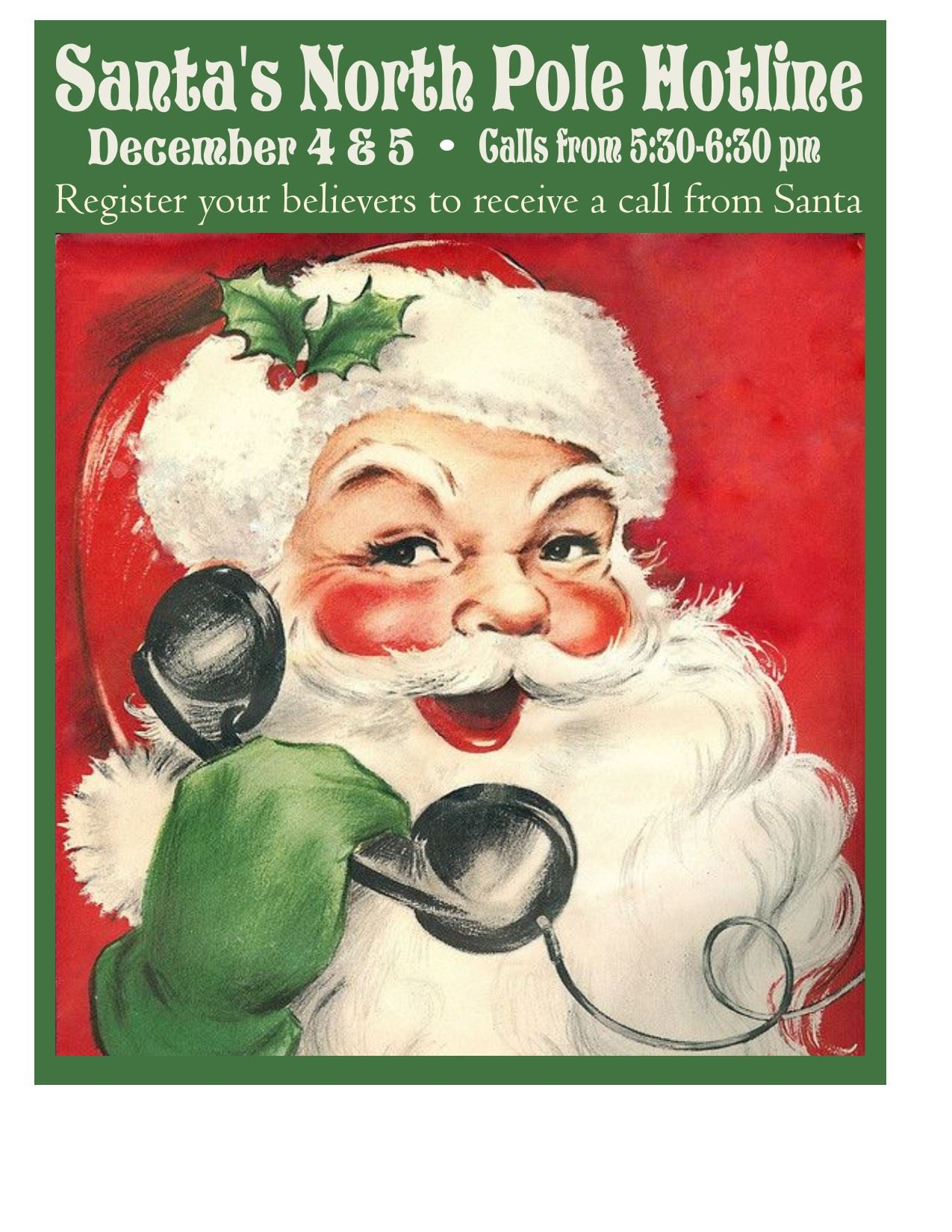 Santa's North Pole Hotline Deecember 4&5 Calls from 5:30-6:30 pm Register your believers to recei